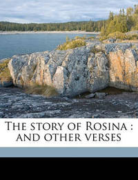The Story of Rosina: And Other Verses by Austin Dobson