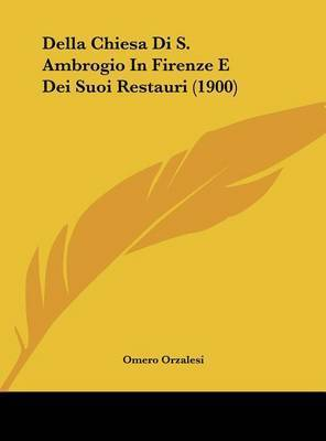 Della Chiesa Di S. Ambrogio in Firenze E Dei Suoi Restauri (1900) by Omero Orzalesi