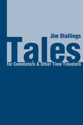 Tales for Commuters & Other Time Travelers by Jim Stallings image