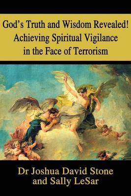 God's Truth and Wisdom Revealed! Achieving Spiritual Vigilance in the Face of Terrorism by Joshua David Stone image