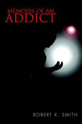 Memoirs of an Addict by Robert K. Smith image