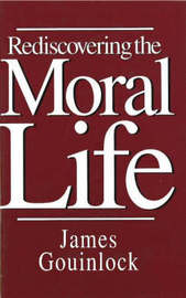 Rediscovering the Moral Life by James Gouinlock image