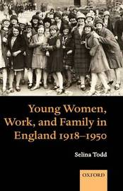 Young Women, Work, and Family in England 1918-1950 by Selina Todd image