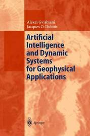 Artificial Intelligence and Dynamic Systems for Geophysical Applications by Alexej Gvishiani