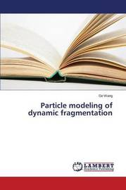Particle Modeling of Dynamic Fragmentation by Wang Ge