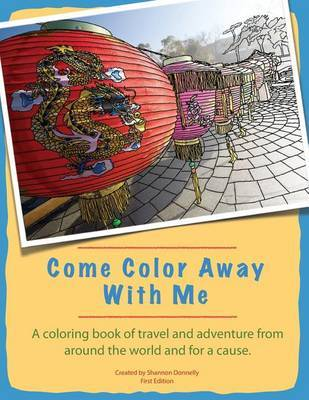 Come Color Away with Me: A Coloring Book of Travel and Adventure from Around the World and for a Cause by Shannon Donnelly image