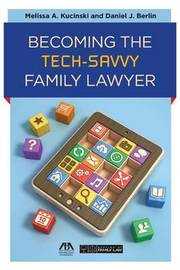 Becoming the Tech-Savvy Family Lawyer by Melissa A Kucinski