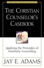 The Christian Counselor's Casebook by Jay E Adams image