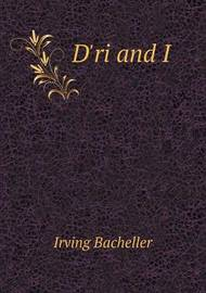 D'Ri and I by Irving Bacheller