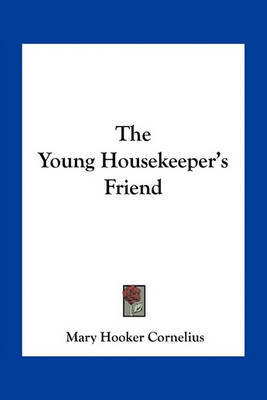 The Young Housekeeper's Friend by Mary Hooker Cornelius image