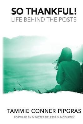 So Thankful! Life Behind the Posts by Mrs Tammie Conner Pipgras