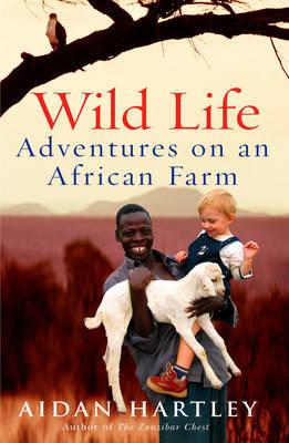 Wild Life: Adventures on an African Farm by Aidan Hartley image