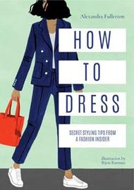 How to Dress by Alexandra Fullerton