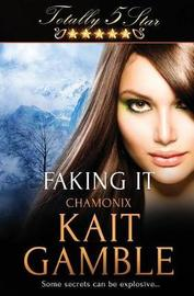 Faking It by Kait Gamble