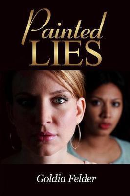 Painted Lies by Goldia Felder