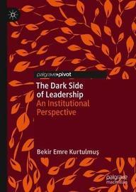 The Dark Side of Leadership by Bekir Emre Kurtulmus