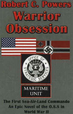 Warrior Obsession: The First Sea-Air-Land Commando: An Epic Novel of the O.S.S. in World War II by Robert C. Powers image