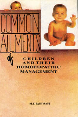 Common Ailments of Children and Their Homoeopathic Management by M.T. Santwani image