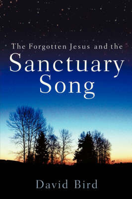 The Forgotten Jesus and the Sanctuary Song by David Bird