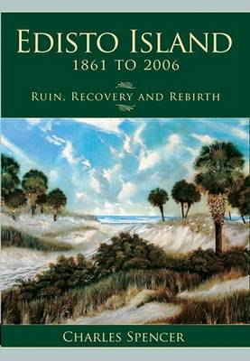 Edisto Island, 1861 to 2006 by Charles Spencer