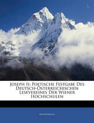 Joseph II: Poetische Festgabe Des Deutsch-Sterreichischen Lesevereines Der Wiener Hochschulen by * Anonymous