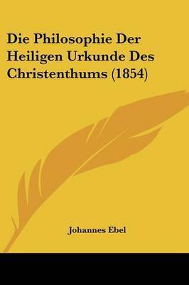 Die Philosophie Der Heiligen Urkunde Des Christenthums (1854) by Johannes Ebel