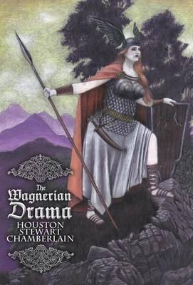 The Wagnerian Drama by Houston Stewart Chamberlain