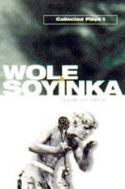 Collected Plays: Volume 1 by Wole Soyinka
