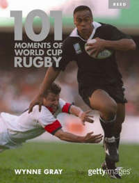 101 Moments of World Cup Rugby by Wynne Gray image