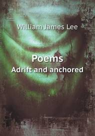 Poems Adrift and Anchored by William James Lee image