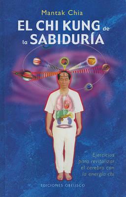 El Chi Kung de la Sabuduria: Ejercicios Para Revitalizar el Cerebro Con la Energia Chi by Mantak Chia