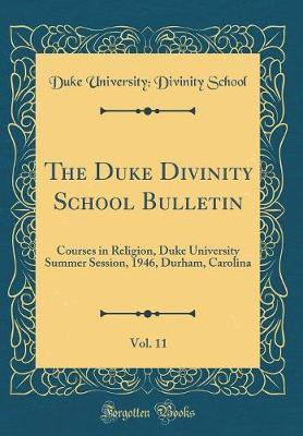 The Duke Divinity School Bulletin, Vol. 11 by Duke University School