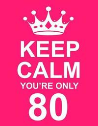 Keep Calm You're Only 80 by Kensington Press
