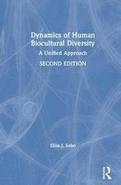 Dynamics of Human Biocultural Diversity by Elisa J. Sobo