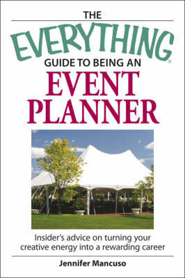 "The ""Everything"" Guide to Being an Event Planner: Insider's Advice on Turning Your Creative Energy into a Rewarding Career by Jennifer Mancuso image"