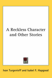 A Reckless Character and Other Stories by Ivan Turgenieff