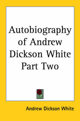 Autobiography of Andrew Dickson White Part Two by Andrew Dickson White image