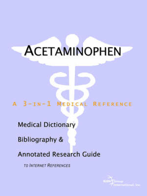 Acetaminophen - A Medical Dictionary, Bibliography, and Annotated Research Guide to Internet References by ICON Health Publications