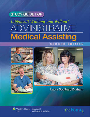 Study Guide to Accompany Lippincott Williams & Wilkins' Administrative Medical Assisting by Laura Southard Durham