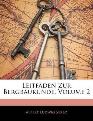 Leitfaden Zur Bergbaukunde, Volume 2 by Albert Ludwig Serlo