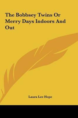 The Bobbsey Twins or Merry Days Indoors and Out by Laura Lee Hope