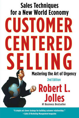 Customer Centered Selling: Eight Steps to Success from the World's Best Sales Force by Robert L Jolles image
