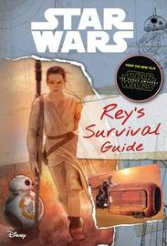 Star Wars: The Force Awakens: Rey's Survival Guide by Lucasfilm Ltd