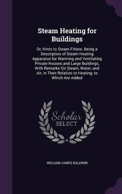 Steam Heating for Buildings by William James Baldwin