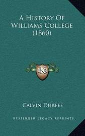 A History of Williams College (1860) by Calvin Durfee