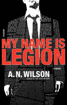 My Name Is Legion by A.N. Wilson