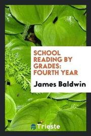School Reading by Grades; Fourth Year by James Baldwin