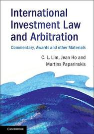 International Investment Law and Arbitration by Chin Leng Lim