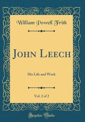 John Leech, Vol. 2 of 2 by William Powell Frith