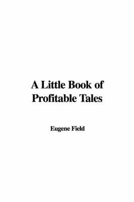 A Little Book of Profitable Tales by Eugene Field image